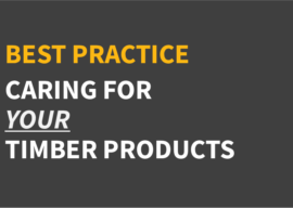 Best Practice – Caring for Your Timber Products